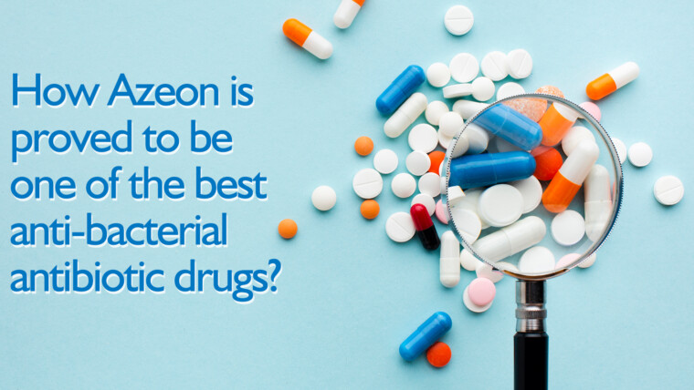 How Azeon is proved to be one of the best anti-bacterial antibiotic drugs?
