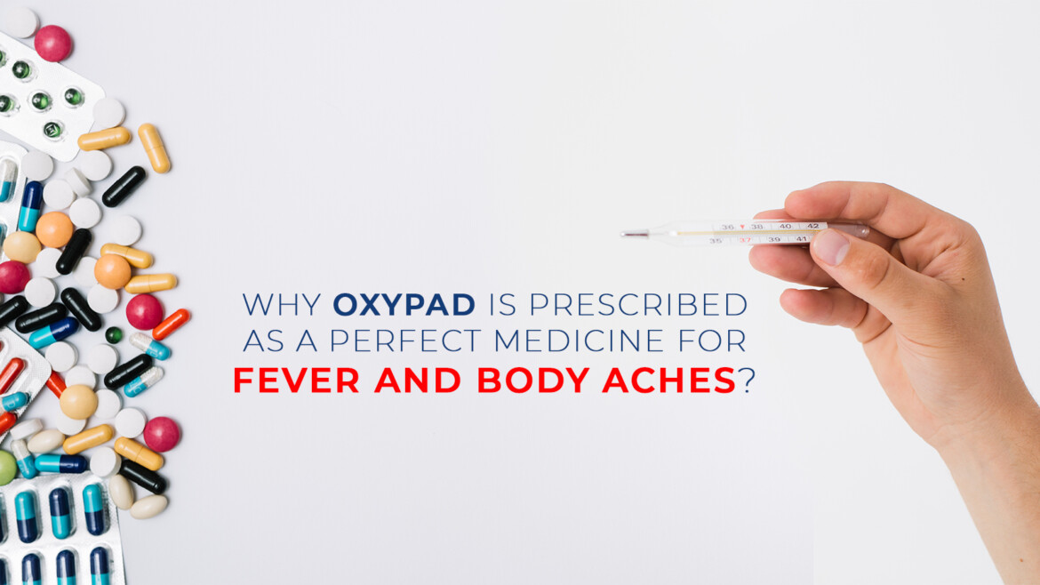 Why Oxypad is prescribed as a perfect medicine for fever and body aches?