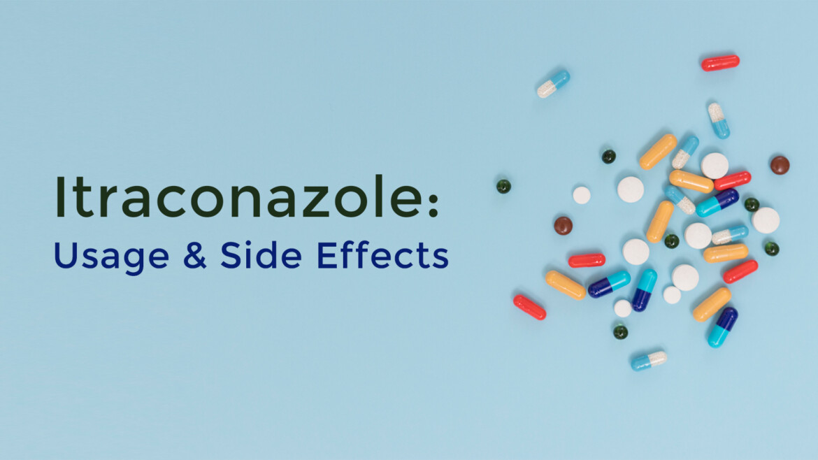 Itraconazole: Prescription, Benefits, and Side-effects