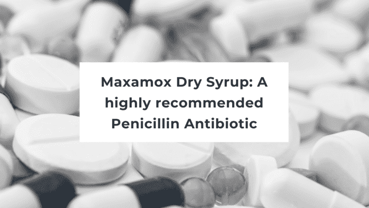 Maxamox Dry Syrup: A highly recommended Penicillin Antibiotic