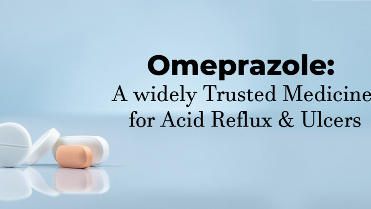 Omeprazole: A widely trusted medicine for Acid Reflux & Ulcers