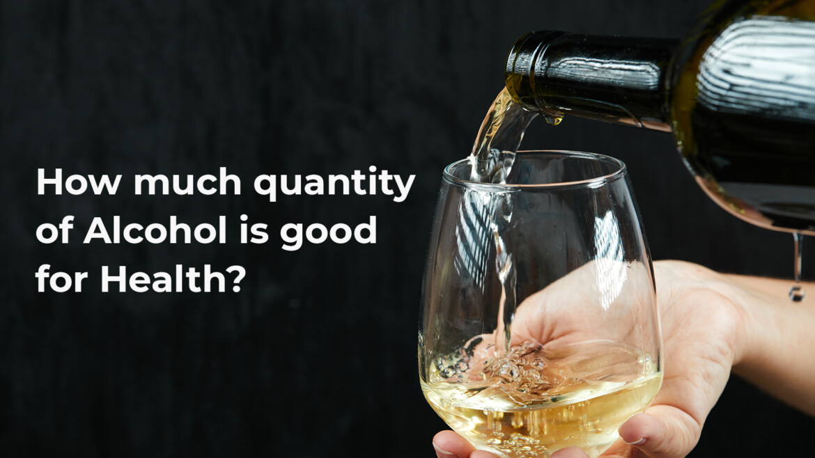 How much quantity of Alcohol is good for health?