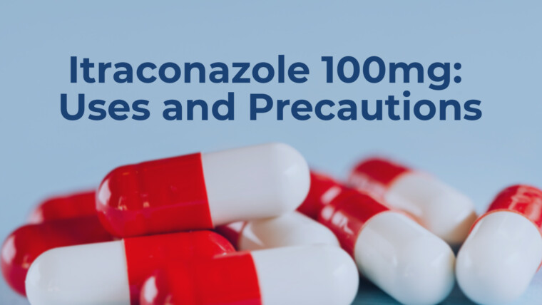 Itraconazole 100mg: Uses and Precautions