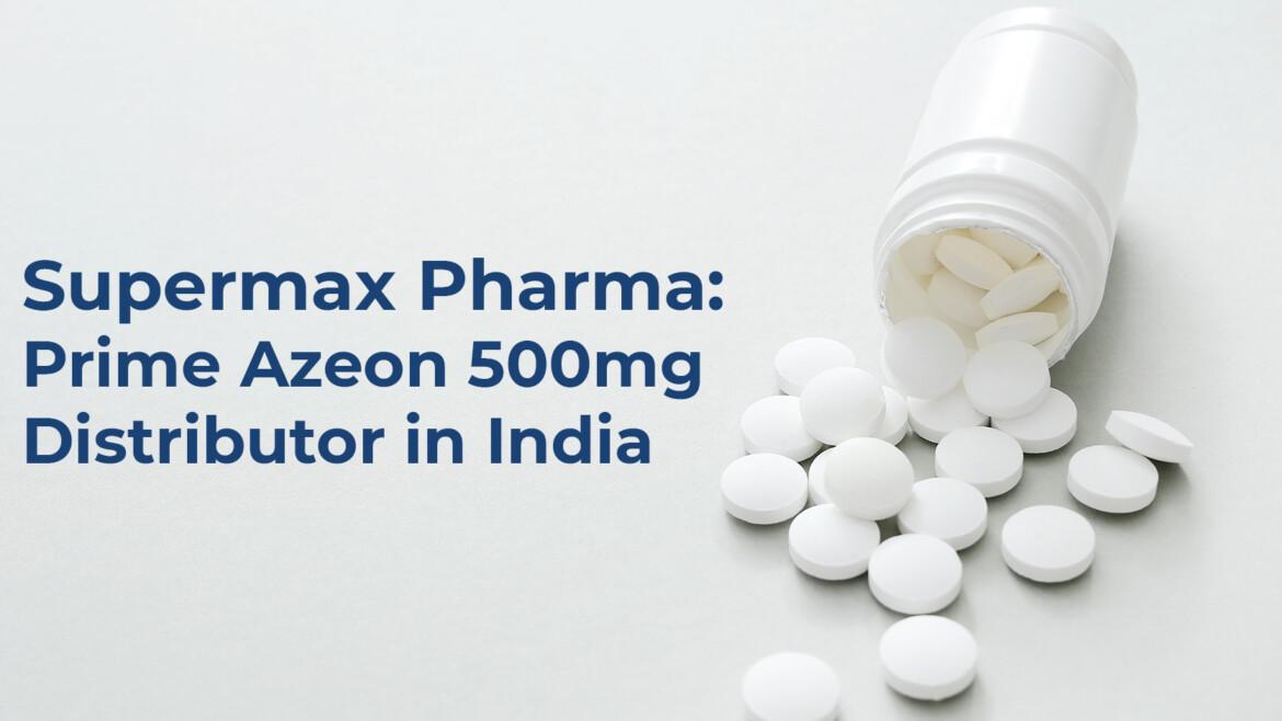 Supermax Pharma: Prime Azeon 500mg Distributor in India
